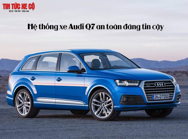 Hệ thống Xe Audi Q7 an toàn, đáng tin cậy