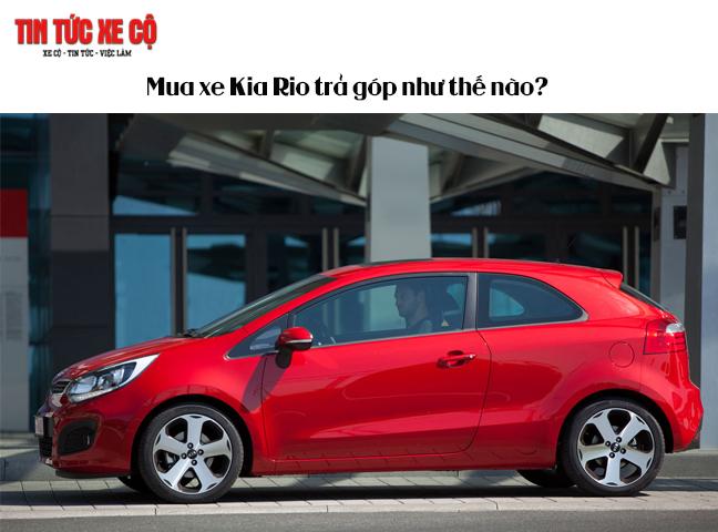 Mua xe Kia Rio trả góp như thế nào?