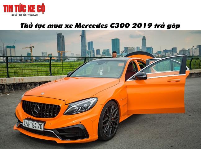 Thủ tục mua xe Mercedes C300 2019 trả góp